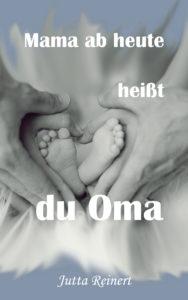 Mama ab heute heißt du Oma